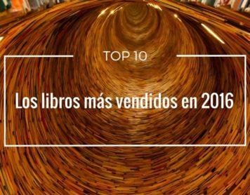 El top 10 con los libros más vendidos en España durante 2016